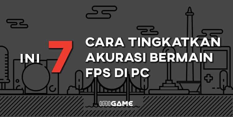 7 cara tingkatkan akurasi bermain di PC