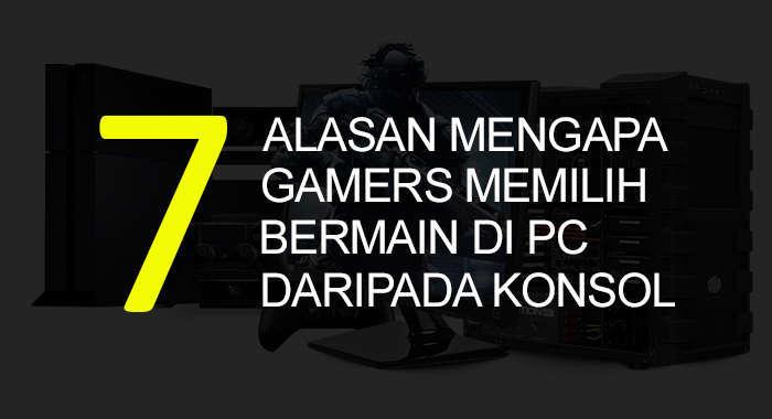 7 alaasan gamers memilih bermain di pc daripada konsol