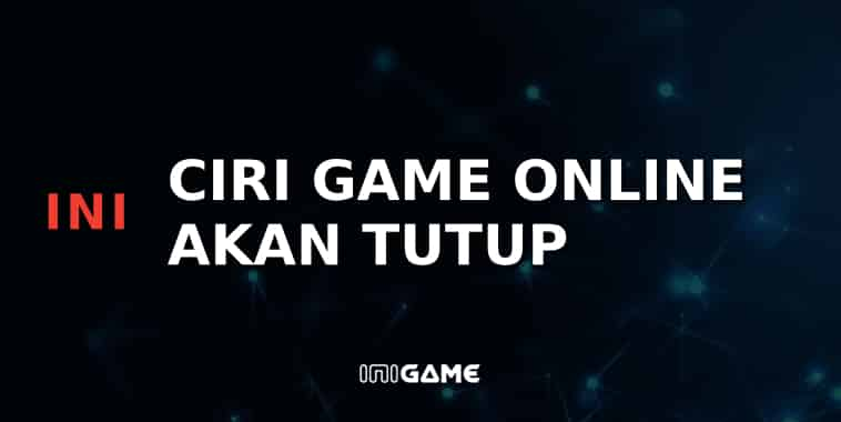 ciri game online akan tutup
